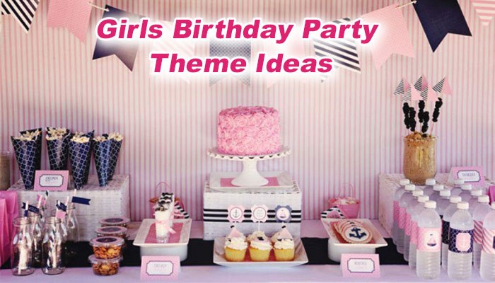 Top 7 Girls Birthday Party Theme Ideas
